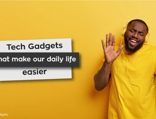 Tech Gadgets that make our daily life easier